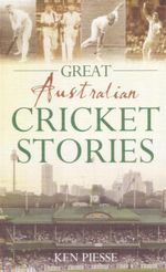 Great Australian Cricket Stories - Ken Piesse