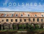 Woolsheds : A Visual Journey of the Australian Woolshed - Andrew Chapman