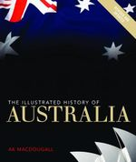 Illustrated History of Australia : Australia at War - A.K. MacDougall