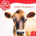 Farm Animals : My World - All About Animals