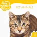 Pet Animals : My World - All About Animals