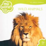 Wild Animals : My World - All About Animals