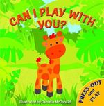 Press Out and Play : Can I Play with You? - Danielle McDonald