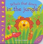 Peek A Boo Whos That Down In The Jungle : Peek-a-Boo Book - Peter Curry