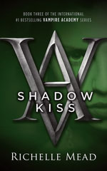 Shadow Kiss : Vampire Academy Series: Book 3 - Richelle Mead