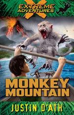 Monkey Mountain : Extreme Adventures - Justin D'Ath