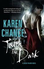 Touch the Dark : A Cassie Palmer Novel Volume 1 - Karen Chance