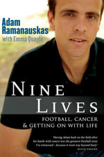 Nine Lives : Football, cancer and getting on with life - Adam Ramanauskas