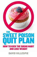 Sweet Poison Quit Plan : How To Kick The Sugar Habit And Lose Weight - David Gillespie