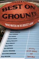Best on Ground : Great Writers on the Greatest Game - Peter Corris