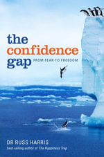 The Confidence Gap : From Fear to Freedom - Russ Harris