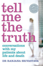Tell Me the Truth : Conversations with my Patients about Life and Death - Dr Ranjana Srivastava