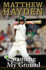 Standing My Ground - Matthew Hayden