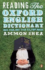 Reading the Oxford English Dictionary - Ammon Shea
