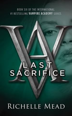 Last Sacrifice : Vampire Academy Series: Book 6 - Richelle Mead