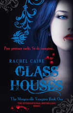 Glass Houses : The Morganville Vampires Book One - Rachel Caine