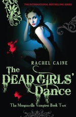 Dead Girls' Dance : The Morganville Vampires Book Two - Rachel Caine