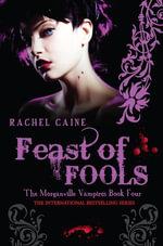 Feast of Fools : The Morganville Vampires Book Four - Rachel Caine