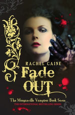 Fade Out : The Morganville Vampires Book Seven - Rachel Caine