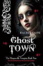 Ghost Town : The Morganville Vampires Book Nine - Rachel Caine