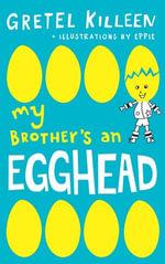 My Brother's an Egghead - Gretel Killeen