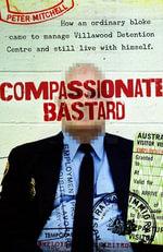 Compassionate Bastard - Peter Mitchell