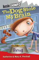 The Dog Stole My Brain : Aussie Chomps - Mary K Pershall