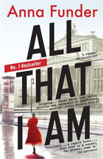 All That I Am : Winner of the Miles Franklin Literary Award 2012 - Anna Funder