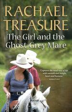 Girl & the Ghost-Grey Mare - Rachael Treasure