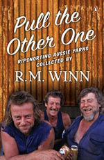 Pull the Other One : Ripsnorting Aussie yarns - R.M. Winn