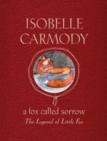 A Fox Called Sorrow : The Legend of Little Fur - Isobelle Carmody