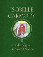 The Legend of Little Fur : A Riddle of Green - Isobelle Carmody