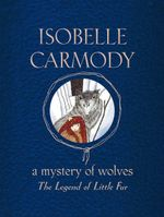 The Legend of Little Fur : A Mystery of Wolves - Isobelle Carmody