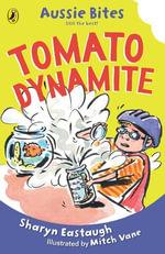 Tomato Dynamite : Aussie Bites - Sharyn Eastaugh