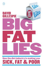 Big Fat Lies : How The Diet Industry Is Making You Sick, Fat & Poor - Gillespie David