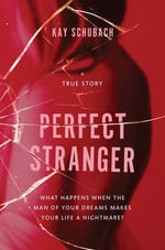 Perfect Stranger : A true story of desire and obsession - Kay Schubach