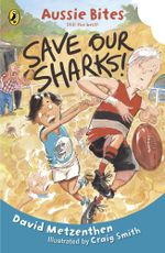 Save our Sharks : Aussie Bites - David Metzenthen