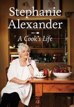 A Cook's Life - Stephanie Alexander