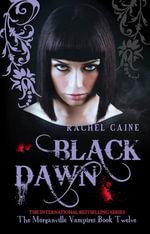 Black Dawn : The Morganville Vampires Book Twelve - Rachel Caine