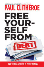 Free Yourself From Debt - Paul Clitheroe