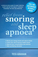 Relief from Snoring and Sleep Apnoea : A step-by-step guide to restful   sleep and better health through changing the way you breathe - Tess Graham