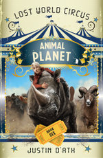 Lost World Circus : Animal Planet Bk 6 - Justin D'Ath