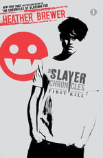 The Slayer Chronicles : First Kill - Heather Brewer