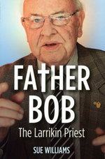 Father Bob : The Larrikin Priest - Sue Williams