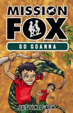 Go Goanna : Mission Fox Book 7 - Justin D'Ath
