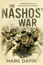 The Nashos' War : Australia's national servicemen and Vietnam - Mark Dapin