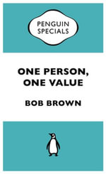 One Person, One Value : Penguin Special - Bob Brown