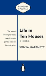 Life in Ten Houses : Penguin Special - Sonya Hartnett