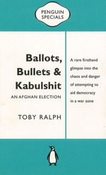 Ballots, Bullets & Kabulshit : An Afghan Election: Penguin Special - Toby Ralph