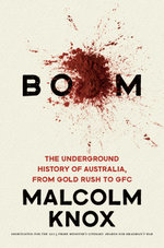 Boom : The Underground History of Australia, from Gold Rush to GFC - Malcolm Knox